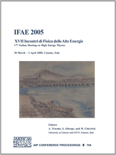 IFAE 2005: XVII Incontri di Fisica delle Alte Energie - 17th Italian Meeting on High Energy Physics...