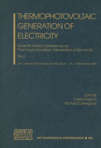 9780735403925: Thermophotovoltaic Generation of Electricity: Seventh World Conference on Thermophotovoltaic Generation of Electricity (AIP Conference Proceedings)