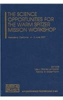 9780735404571: The Science Opportunities of the Warm Spitzer Mission Workshop (AIP Conference Proceedings / Astronomy and Astrophysics)