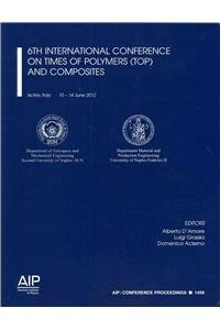 9780735410626: 6th International Conference on Times of Polymers (Top) and Composites (AIP Conference Proceedings / Materials Physics and Applications)