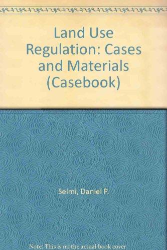 Land Use Regulation (Casebook): Selmi, Daniel P.;