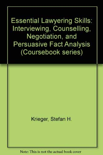 Essential Lawyering Skills: Interviewing, Counseling, Negotiation, and: Krieger, Stefan H.,