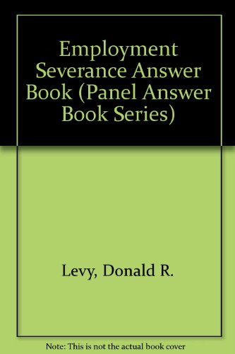 Employment Severance Answer Book (Panel Answer Book: Levy, Donald R.