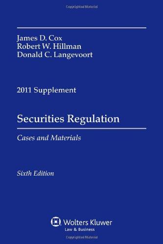 Securities Regulation 2011 Case Supplement: James D. Cox, Robert W. Hillman, Donald C. Langevoort