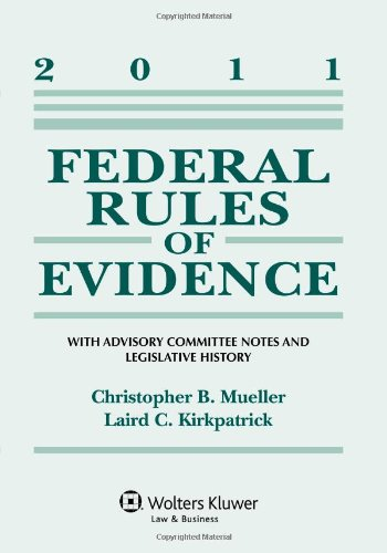 Federal Rules of Evidence 2011 Statutory Supplement: Christopher B. Mueller,