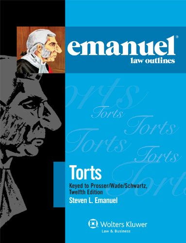 9780735508743: Emanuel Law Outlines: Torts, Keyed to Prosser Wade Schwartz Kelly & Partlett 12th Edition