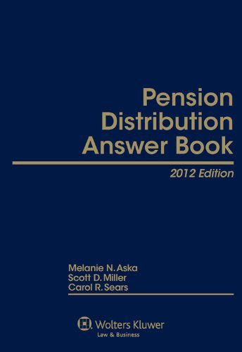 Pension Distribution Answer Book, 2012 Edition (0735508860) by Carol Sears; Scott Miller; Melanie N. Aska