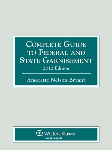 Complete Guide to Federal & State Garnishment, 2012 Edition: Amorette Nelson Bryant