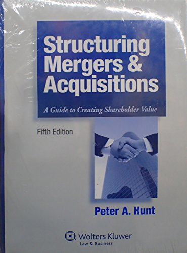 9780735510371: Structuring Mergers & Acquisitions: A Guide To Creating Shareholder Value, Fifth Edition