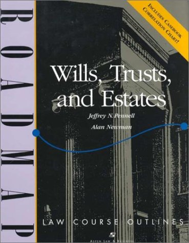 Wills, Trusts, and Estates (Roadmap Law Course: Jeffrey N. Pennell,