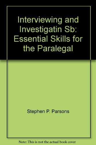 Interviewing and Investigating: Essential Skills for the Paralegal: Stephen P. Parsons