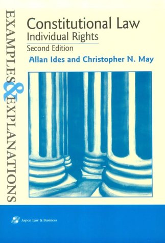 Constitutional Law: Individual Rights : Examples and Explanations (The Examples & Explanations ...