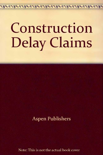 Construction Delay Claims : 2002 Cumulative Supplement: Bramble, Barry B. And Callahan, Michael T.