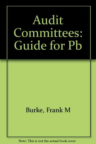 Audit Committees: A Guide for Directors, Management,: Burke, Frank M.