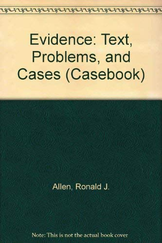 Evidence: Text, Problems, and Cases (Casebook): Ronald J. Allen,