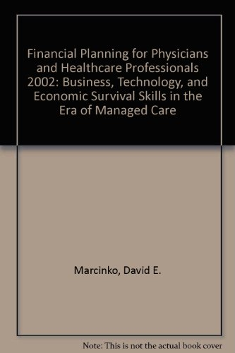 Financial Planning for Physicians and Healthcare Professionals 2002: Business, Technology, and ...