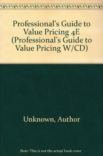9780735532793: Professional's Guide to Value Pricing 4E, Fourth Edition (Professional's Guide to Value Pricing W/CD)