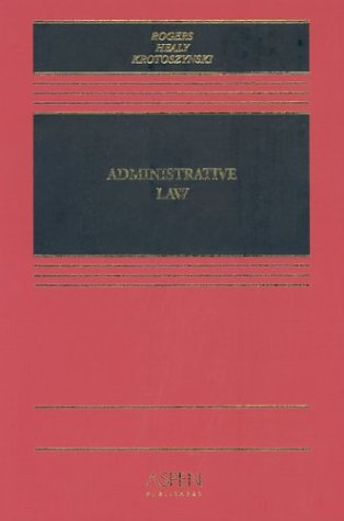 Administrative Law (Casebook Series): John M. Rogers,