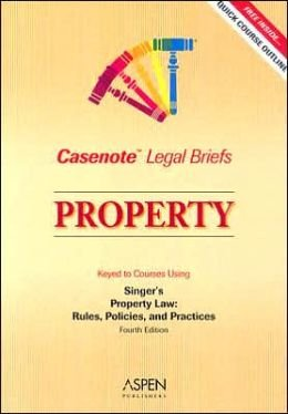 Property: Casenote Legal Briefs : Keyed to: Singer