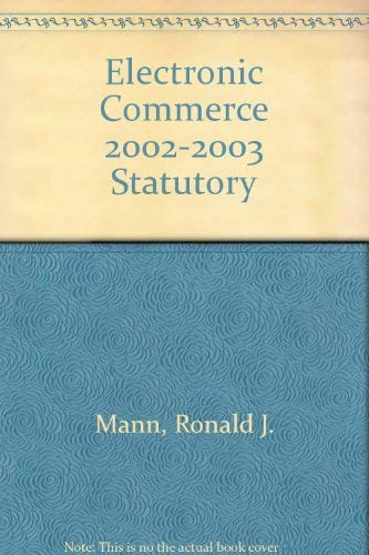 Electronic Commerce 2002-2003 Statutory: Ronald J. Mann,