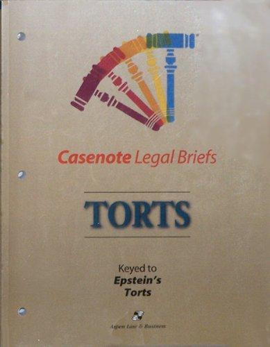 Casenote Legal Briefs: Torts, Keyed to Epstein