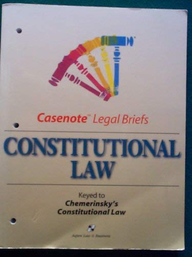 9780735535596: Constitutional Law: Keyed to Chemerinsky's Constitutional Law (Casenote Legal Briefs)