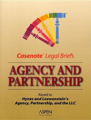 9780735535886: Agency and Partnership: Keyed to Hynes and Lowenstein (Casenote Legal Briefs)