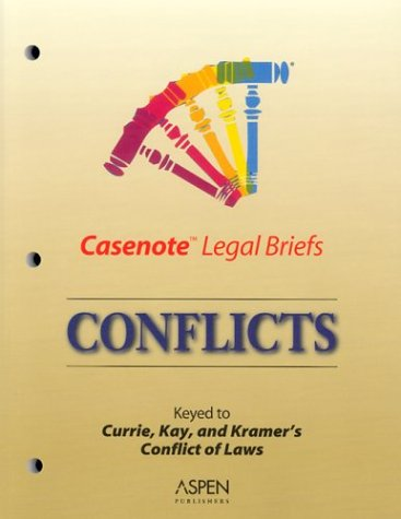 Conflicts: Keyed to Currie Kay & Kramer's Conflict of Laws: Casenotes