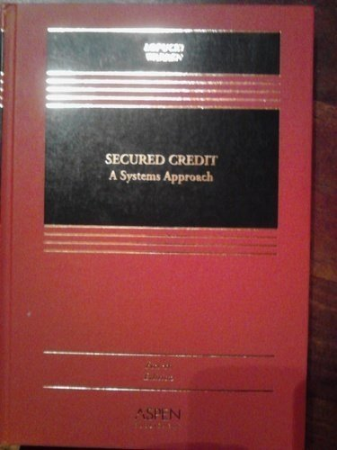 9780735536470: Secured Credit: A Systems Approach, 4th Edition