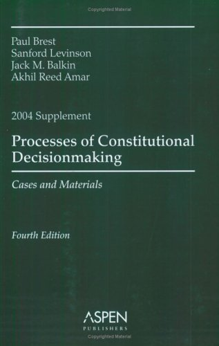 Process of Constitutional Decisionmaking 2004 (0735539731) by Brest, Paul; Levinson, Sanford; Balkin, Jack M.; Amar, Akhil Reed