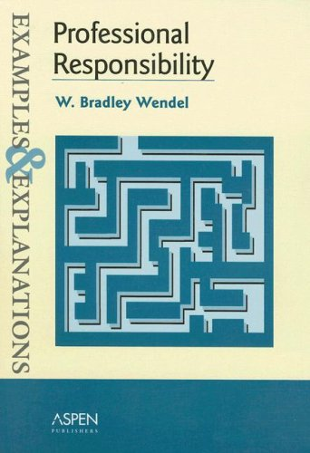 Professional Responsibility: Examples and Explanations (Examples & Explanations): W. Bradley ...