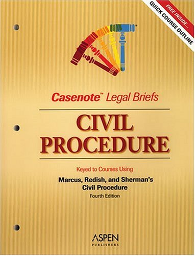 9780735541221: Civil Procedure: Keyed to Marcus, Redish and Sherman's Civil Procedure (Casenote Legal Briefs)