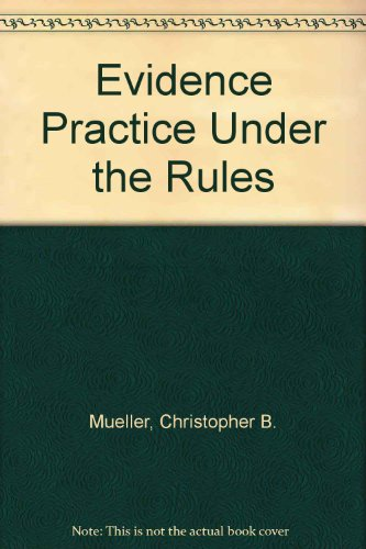 9780735542600: Evidence Practice Under the Rules