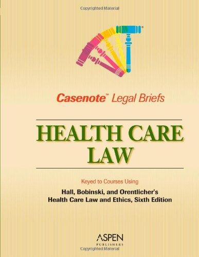 9780735543676: Casenote Legal Briefs: Health Law - Keyed to Hall, Bobinski & Orentlicher