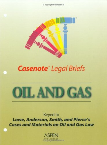 9780735543713: Casenote Legal Briefs: Oil & Gas - Keyed to Kuntz, Lowe, Anderson, Smith & Pierce