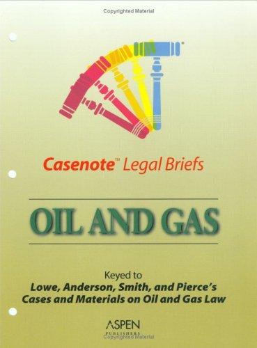 9780735543713: Casenote Legal Briefs: Oil & Gas - Keyed to Kuntz, Lowe, Anderson, Smith & Pierce
