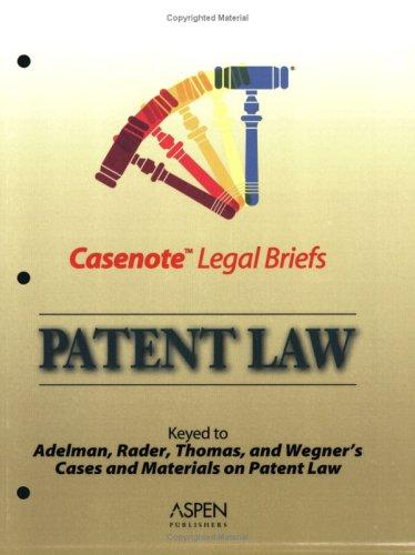 Casenote Legal Briefs: Patent Law - Keyed to Adelman, Radner, Thomas & Wegner: Inc. Staff ...