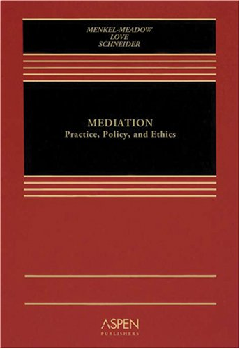 Mediation: Practice, Policy, and Ethics: Menkel-Meadow, Professor Carrie