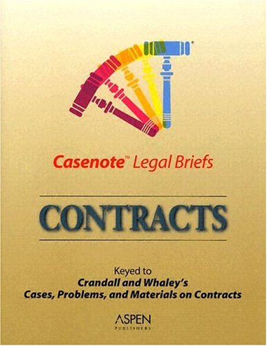 9780735545267: Casenote Legal Briefs Contracts: Keyed to Crandall and Whaley's Cases, Problems, and Materials on Contracts