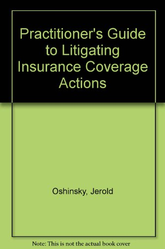 9780735545786: Practitioner's Guide To Litigating Insurance Coverage Actions