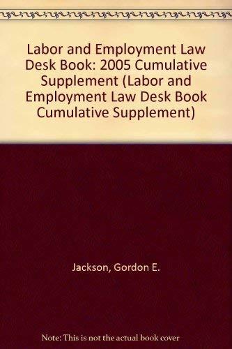 Labor and Employment Law Desk Book: 2005 Cumulative Supplement (Labor and Employment Law Desk Book ...