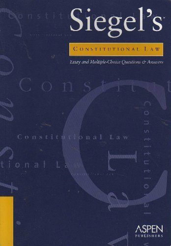9780735549319: Siegel's Constitutional Law: Essay and Multiple-Choice Questions & Answers