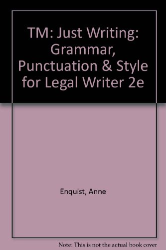 9780735549562: TM: Just Writing: Grammar, Punctuation & Style for Legal Writer 2e