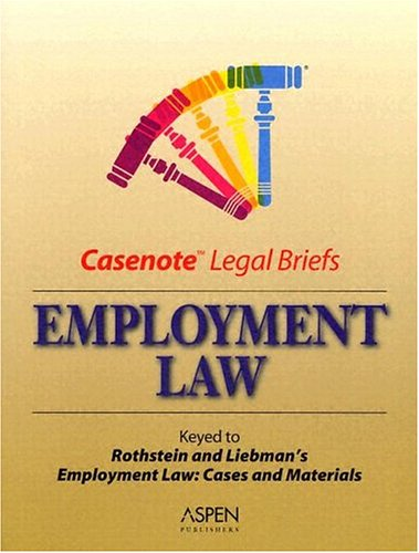 Employment Law Keyedto Rothstein, Knapp, and Liebman: Casenotes