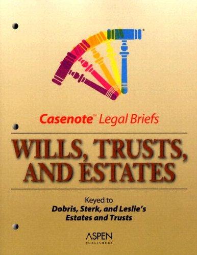 9780735550131: Casenote Legal Briefs: Wills, Trusts, and Estates - Keyed to Dobris, Sterk & Leslie