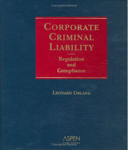 9780735550766: Corporate Criminal Liability: Regulation and Compliance