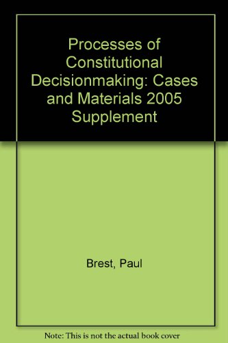 Processes of Constitutional Decisionmaking: Cases and Materials 2005 Supplement (0735551359) by Paul Brest; Sanford Levinson; J. M. Balkin; Akhil Reed Amar