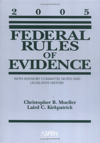 Federal Rules of Evidence: With Advisory Committee: Laird C. Kirkpatrick,