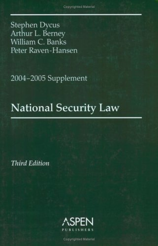 National Security Law, 2004-2005 Case Supplement: Stephen Dycus, Arthur