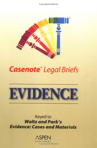 9780735552005: Casenotes Legal Briefs: Evidence - Keyed to Waltz & Park